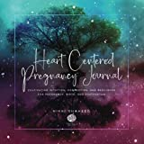 Heart Centered Pregnancy Journal: Cultivating Intuition, Connection, and Resilience for Pregnancy, Birth, and Postpartum