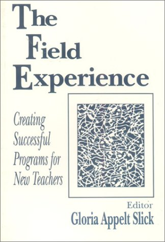 The Field Experience: Creating Successful Programs for New Teachers