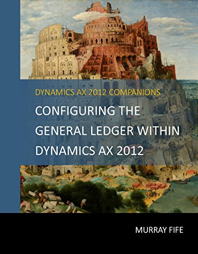 Configuring The General Ledger Within Dynamics AX 2012 (Dynamics AX 2012 Barebones Configuration Guides Book 3) Pdf