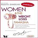 Women & the Weight Loss Tamasha Hörbuch von Rujuta Diwekar Gesprochen von: Rujuta Diwekar