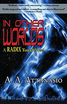 In Other Worlds -  A RADIX Tetrad Novel by [Attanasio, A. A.]
