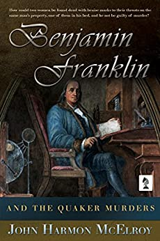 Benjamin Franklin and The Quaker Murders by [McElroy, John Harmon ]