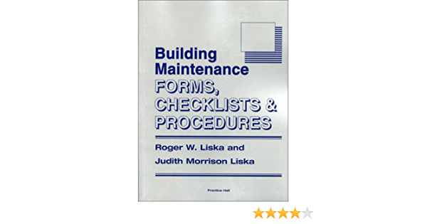 Building Maintenance Forms Checklists And Procedures Liska Roger W Liska Judith Morrison 9780130935786 Amazon Com Books
