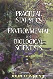 Practical Statistics for Environmental and Biological Scientists, John Townend, 0471496650