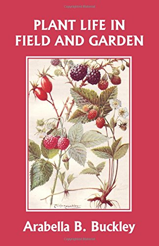 Plant Life in Field and Garden (Yesterday's Classics) (Eyes and No Eyes Series)