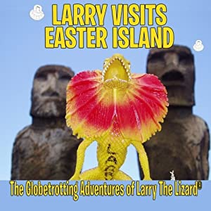 Larry Visits Easter Island: The Globetrotting Adventures of Larry The Lizard (Volume 2)