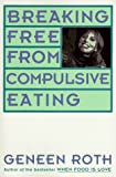Breaking Free from Compulsive Eating, Geneen Roth, 0452270847