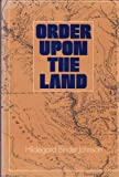 Order upon the Land : The U. S. Rectangular Land Survey and the Upper Mississippi Country, Johnson, Hildegard B., 019501913X