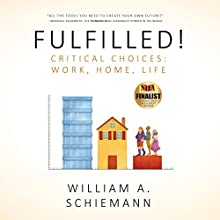 Fulfilled! Critical Choices: Work, Home, Life Audiobook by William A. Schiemann Narrated by Mike Norgaard