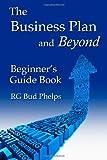 The Business Plan and Beyond, R. G. Bud Phelps, 1481883739