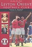The Men Who Made Leyton Orient Football Club