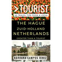 Greater Than a Tourist – The Hague Zuid-Holland Netherlands: 50 Travel Tips from a Local (English Edition)