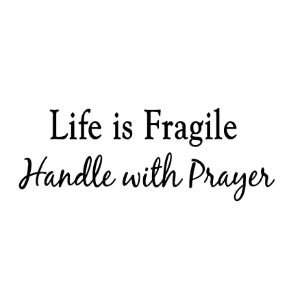 Amazoncom Life Is Fragile Handle With Prayer Vinyl Wall Art