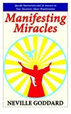 Manifesting Miracles: Specific Instructions and 36 Answers to Your Questions About Manifestation (Neville Explains the Bible)