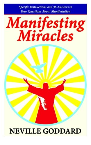 Manifesting Miracles: Specific Instructions and 36 Answers to Your Questions About Manifestation (Neville Explains the Bible) by CreateSpace Independent Publishing Platform