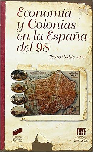 Economia y Colonias En La Espaa del 98 (Spanish Edition): Pedro Tedde: 9788477386360: Amazon.com: Books