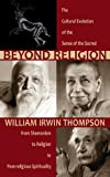 Beyond Religion: The Cultural Evolution of the Sense of the Sacred, <br>from Shamanism to Religion to Post-religious Spirituality