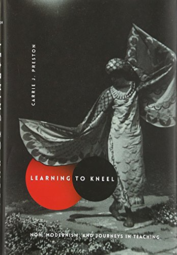 Learning to Kneel: Noh, Modernism, and Journeys in Teaching (Modernist Latitudes)