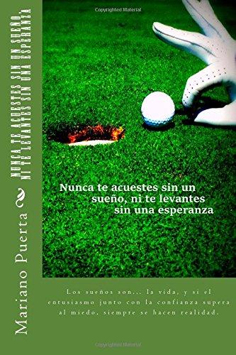 Descargar Libro Nunca Te Acuestes Sin Un Sueño, Ni Te Levantes Sin Una Esperanza: Coaching Golf Mariano Angel Puerta