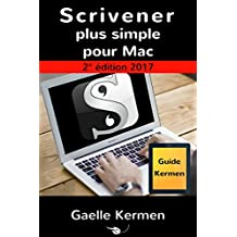 Scrivener plus simple pour Mac 2e édition: guide francophone d'initiation au logiciel de bureau Scrivener pour Mac (Collection pratique Guide Kermen t. 1) (French Edition)