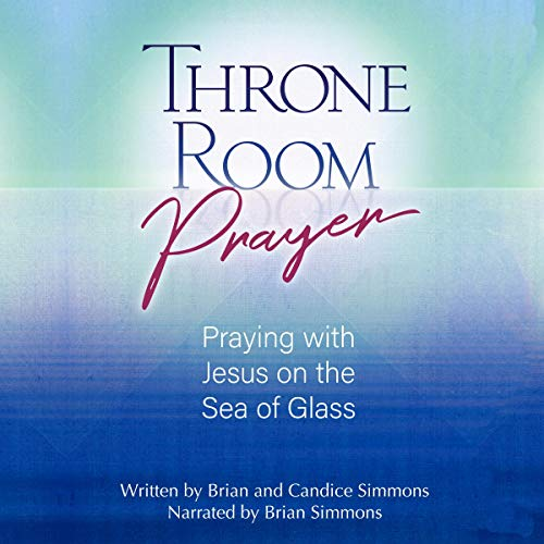 Pdf Christian Books Throne Room Prayer: Praying with Jesus on the Sea of Glass: The Passion Translation