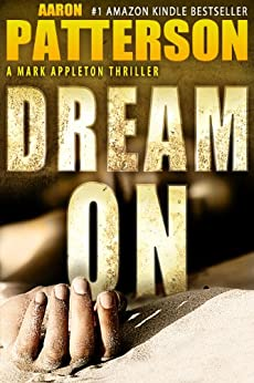 DREAM ON (A Mark Appleton Thriller Book 2) by [Patterson, Aaron]