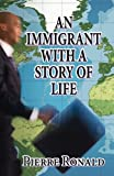 An Immigrant with a Story of Life, Pierre Ronald, 1462601197