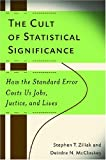 img - for The Cult of Statistical Significance: How the Standard Error Costs Us Jobs, Justice, and Lives (Economics, Cognition, and Society) book / textbook / text book