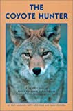 img - for The Coyote Hunter: A Complete Guide to Tactics, Equipment, and Techniques for Hunting North America's perfect Predator book / textbook / text book