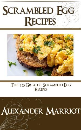 Scrambled Egg Recipes: The 10 Greatest Srambled Egg Recipes Ever