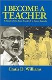I Become a Teacher, Cratis D. Williams, 0945084501