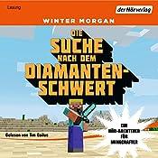 Die Suche nach dem Diamantenschwert: Ein Hör-Abenteuer für Minecrafter (Minecraft-Hörbücher 1) | Winter Morgan