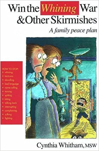 Win the Whining War and Other Skirmishes: A Family Peace Plan, Cynthia Whitman