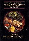 Poissons de toutes les facons: frits, poeles, grilles, en papillote, en sauce, crus / La cuisine des gourmands en images