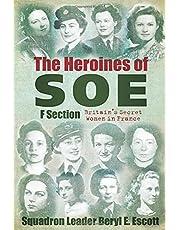 Heroines of SOE: F Section: Britain's Secret Women in France