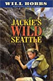 Jackie's Wild Seattle, Will Hobbs, 0060516313
