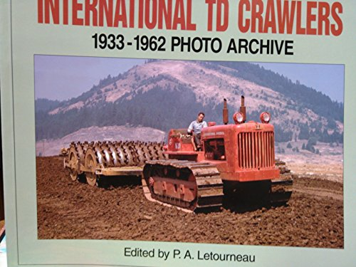 International Td Crawlers 1933-1962 Photo Archive: Photographs from the McCormick-International Harvester Company Collection (Photo Archive - International Harvester Company