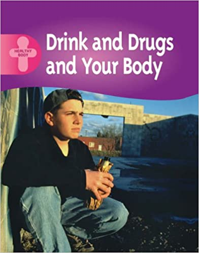 Drink, Drugs and Your Body (Healthy Body)