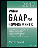 Wiley GAAP for Governments 2017: Interpretation and Application of Generally Accepted Accounting Principles for State and Local Governments (Wiley Regulatory Reporting)