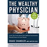 The Wealthy Physician: The Truth About How Medical Practitioners Should Grow & Protect Wealth