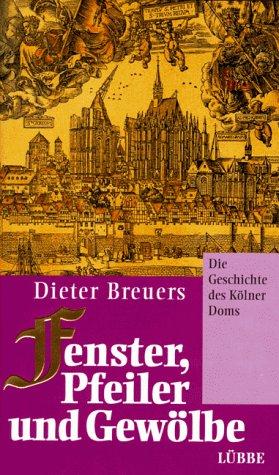Fenster, Pfeiler und Gewölbe: Die Geschichte des Kölner Doms