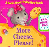 img - for More Cheese, Please!: A Book about Trying New Foods with Magnetic Board book / textbook / text book