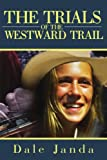 The Trials of the Westward Trail, Dale Janda, 0595165907