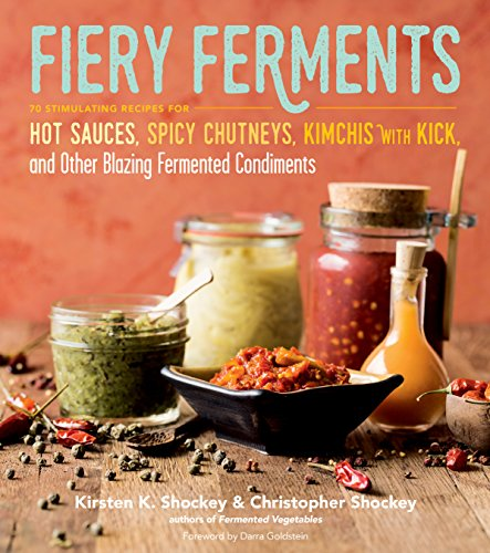Hot Chili Sauce Recipes (Fiery Ferments: 70 Stimulating Recipes for Hot Sauces, Spicy Chutneys, Kimchis with Kick, and Other Blazing Fermented Condiments)