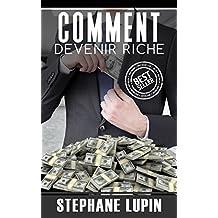 Riche: Comment Devenir Riche (Riche, Argent, Millionaire, Milliardaire, Richesse, Succès) (French Edition)
