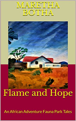 Flame and Hope: An African Adventure Fauna Park Tales by [Botha, Maretha]