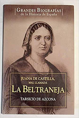 Juana de Castilla, mal llamada La Beltraneja: vida de la hija de ...