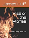 img - for Rise of the Alphae: From Death unto Life (Wastelands Saga) book / textbook / text book
