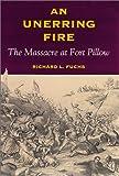 An Unerring Fire, Richard L. Fuchs, 0811718247