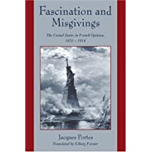 Fascination and Misgivings: The United States in French Opinion, 1870-1914